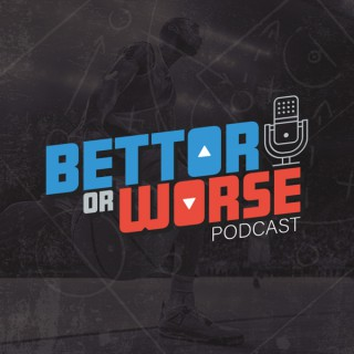 Bettor Or Worse Podcast