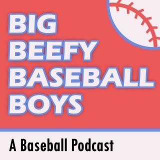 Big Beefy Baseball Boys Podcast