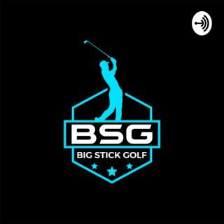 Big Stick Golf Podcast