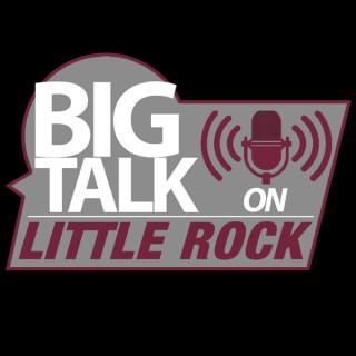Big Talk on Little Rock