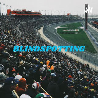 BLINDSPOTTING: A NASCAR Podcast For The People, By The People