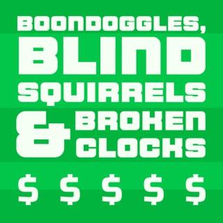 Boondoggles, Blind Squirrels & Broken Clocks