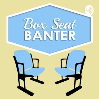 Box Seat Banter