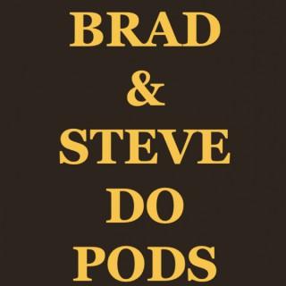 Brad & Steve Do Pods