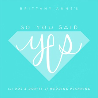 So You Said Yes - The Do's & Don'ts of Wedding Planning