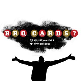 Bro, Cards ?