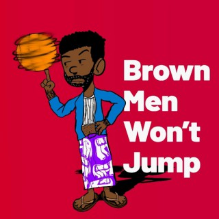 Brown Men Won't Jump - NBA Basketball Podcast