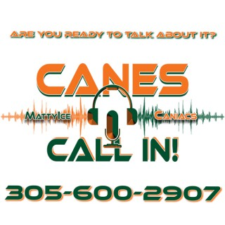 Canes Call In  Are you ready to talk about it?