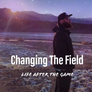 Changing The Field: Life After The Game