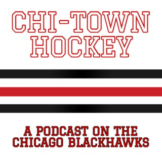 Chi-Town Hockey: A Podcast On The Chicago Blackhawks
