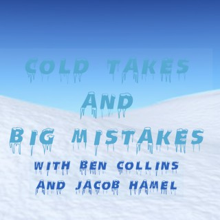 Cold Takes and Big Mistakes
