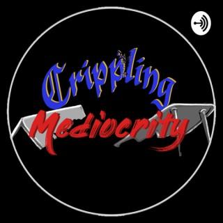 Crippling Mediocrity