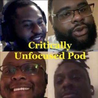 Critically Unfocused Podcast