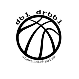 DBL DRBBL: a basketball-ish podcast