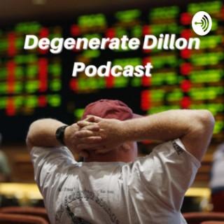 Degenerate Dillon Podcast