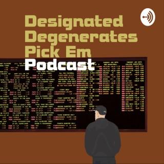 Designated Degenerates Pick Em Podcast