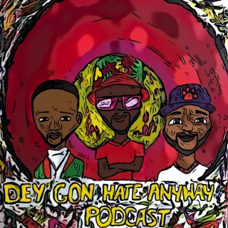 Dey Gon Hate N E Way Podcast