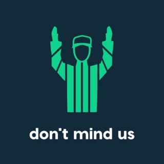 Don't Mind Us