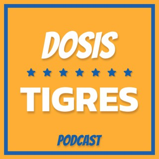 Dosis Tigres - Podcast Diario de los Tigres de la UANL
