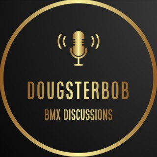 Dougsterbob Discussions