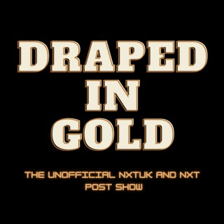 Draped In Gold: NXTUK and NXT Talk