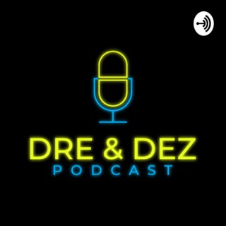 Dre and Dez Podcast