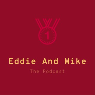 Eddie And Mike: The Podcast