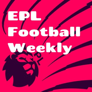 EPL Football Weekly