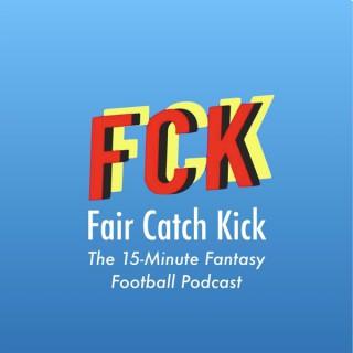 Fair Catch Kick - The 15 Minute Fantasy Football Podcast