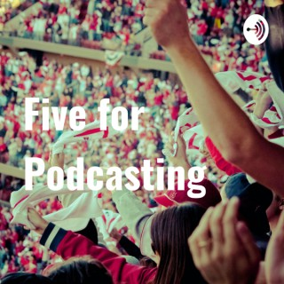 Five for Podcasting