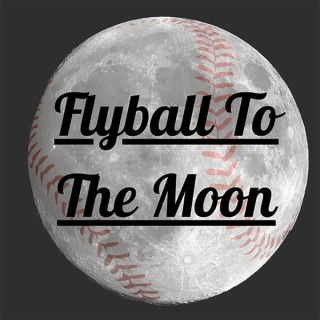 Flyball To The Moon - A Baseball Podcast