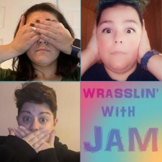 Wrasslin' with JAM