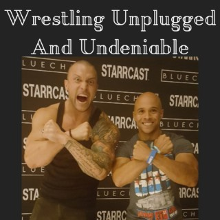 Wrestling unplugged and undeniable