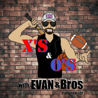X's & O's with EVAN & Bros