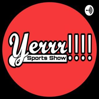 Yerrr Sports Show