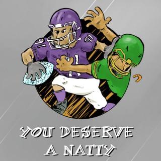 You Deserve A Natty