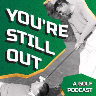 You're Still Out Golf Podcast
