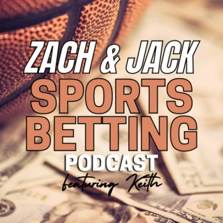 Zach & Jack Sports Betting Podcast