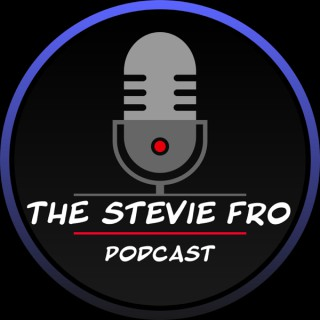 The Stevie Fro Podcast