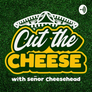 Cut the Cheese with Señor Cheesehead