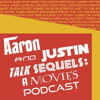 Aaron and Justin Talk Sequels