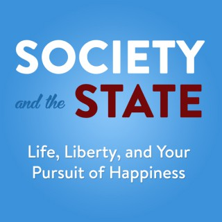 Society and the State | Life, Liberty, and Your Pursuit of Happiness