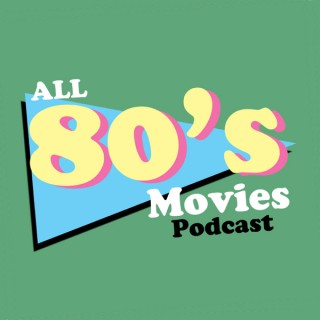 All 80's Movies Podcast