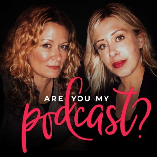 Are You My Podcast?