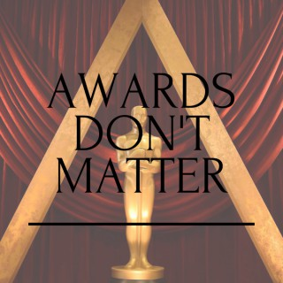 Awards Don't Matter