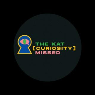 Kat Curiosity Missed