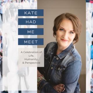 Kate Had Me Meet