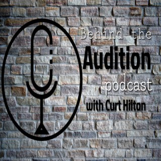 Behind the Audition with Curt Hilton