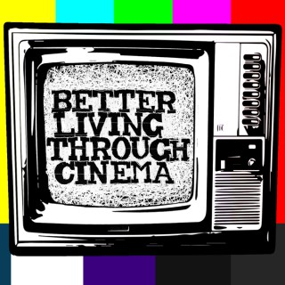 Better Living Through Cinema