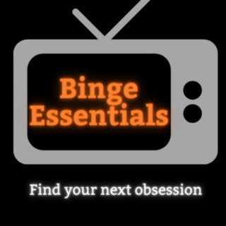 Binge Essentials